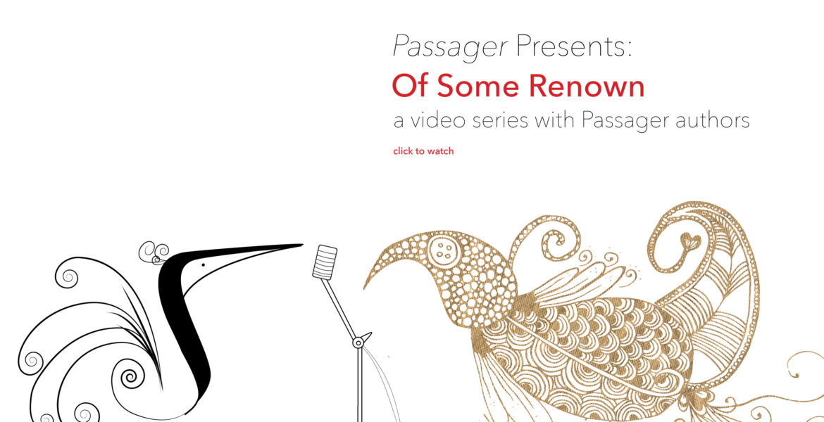Passager Presents: Of Some Renown, a video series with Passager authors