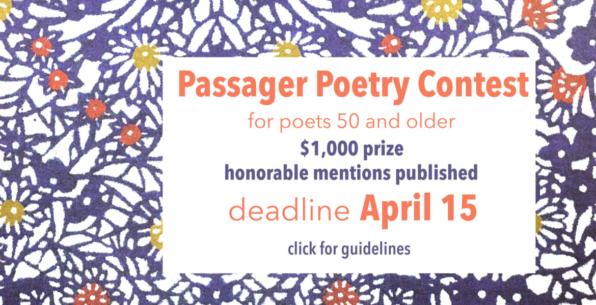 Passager poetry contest for poets 50 and older $1000 prize honorable mentions published deadline April 15 click for guidelines