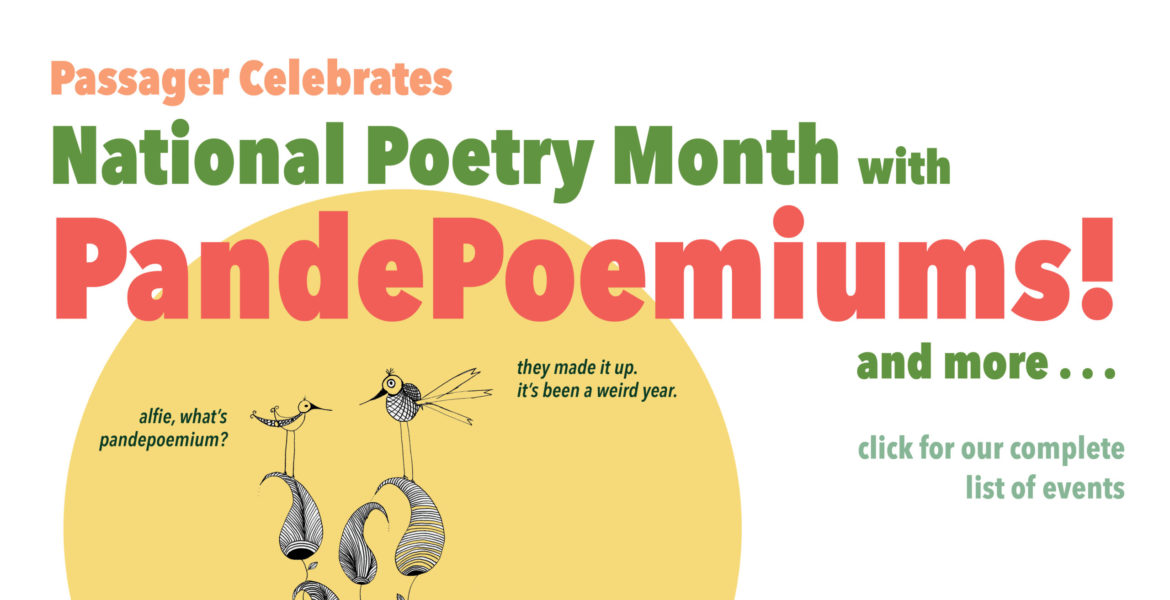 Passager celebrates national poetry month with pandepoemiums! and more...click for our complete list of events