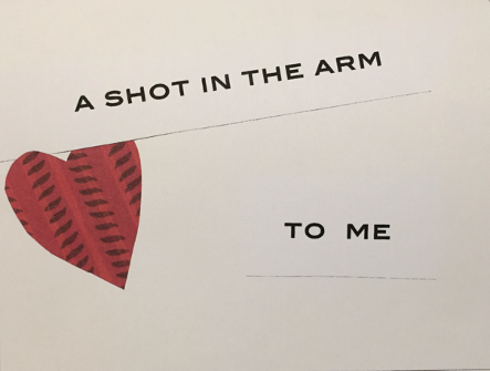 """Magazine cut-out of heart with words: """"A shot in the arm to me"""""""